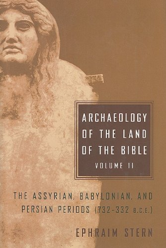 Archaeology of the Land of the Bible: Volume II: The Assyrian, Babylonian, and Persian Periods (732-332 B.C.E.): Assyrian, Babylonian, and Persian ... 2 (The Anchor Yale Bible Reference Library)