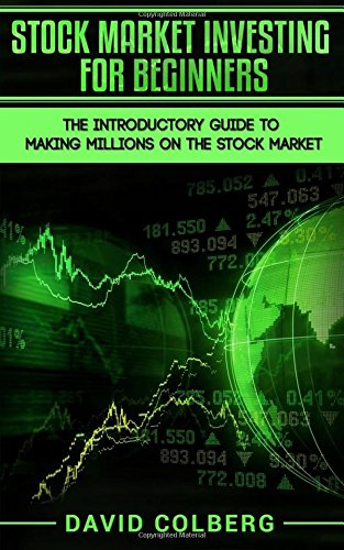 Stock Market Investing For Beginners: The Introductory Guide to Making Millions on the Stock Market
