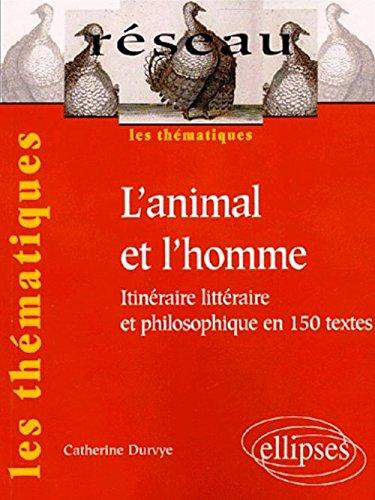 L'animal et l'homme : Itinéraire littéraire et philosophique en 150 textes par Catherine Durvye