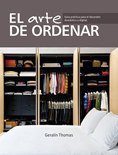 El arte de ordenar/ Decluttering Your Home: Guía práctica para el desorden doméstico y digital/ Tips, Techniques and Trade Secrets