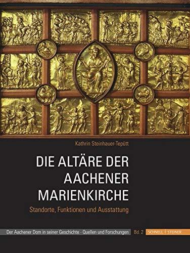 Die Altäre der Aachener Marienkirche: Standorte, Funktionen und Ausstattung (Der Aachener Dom in seiner Geschichte, Band 2)