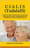 C I A L I S (Tadalafil): Treats Erectile Dysfunction, Symptoms of Benign Prostatic Hyperplasia, and Pulmonary Arterial Hypertension (English Edition)