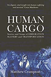 Human Cargo: Stories and Songs of Emigration, Slavery and Transportation by Matthew Crampton (2016-04-18)