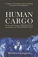 Human Cargo: Stories and Songs of Emigration, Slavery and Transportation by Matthew Crampton (2016-04-18) Paperback