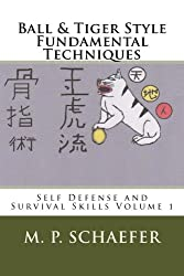 Ball & Tiger Style Fundamental Techniques (Self Defense and Survival Skills Book 1) (English Edition)