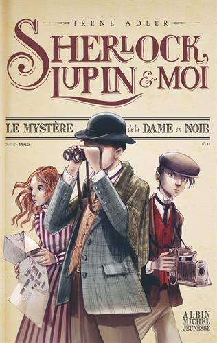 Le Mystère de la dame en noir: Sherlock, Lupin et moi - tome 1 par Irène Adler