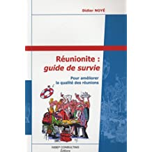 Réunionite : guide de survie: Pour améliorer la qualité des réunions