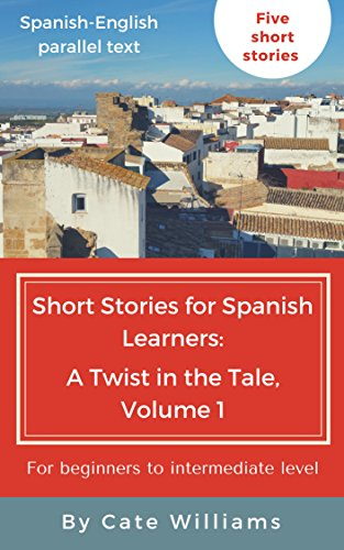 Short Stories for Spanish Learners: A Twist in the Tale, Volume 1 por Cate Williams