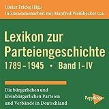 Lexikon zur Parteiengeschichte 1789-1945: Die bürgerlichen und kleinbürgerlichen Parteien und Verbände in Deutschland - Band I-IV - PapyRossa Verlag