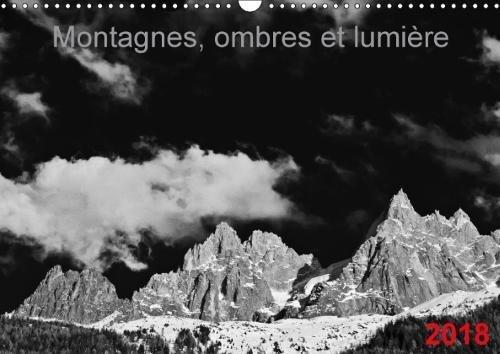 Montagnes, ombres et lumière (Calendrier mural 2018 DIN A3 horizontal): Images de montagnes en noir et blanc (Calendrier mensuel, 14 Pages ) (Calvendo Nature) [Kalender] [Apr 04, 2017] Saleh, Laurent