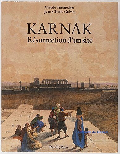 Karnak: Resurrection d'un site par Claude Traunecker