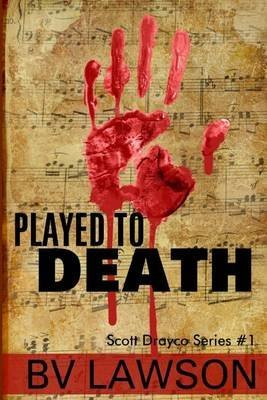 BY Lawson, Bv ( Author ) [ PLAYED TO DEATH: SCOTT DRAYCO SERIES #1 ] Jul-2014 [ Paperback ]
