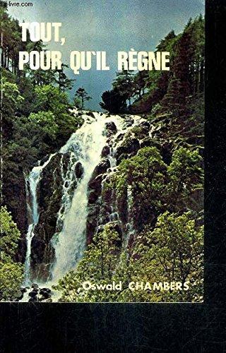 Tout, pour qu'Il règne : Méditations quotidiennes de Oswald Chambers par Kathlyn M Chambers