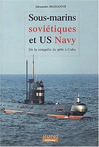 sous-marins-sovietiques-et-us-navy-de-la-conquete-du-pole-a-cuba