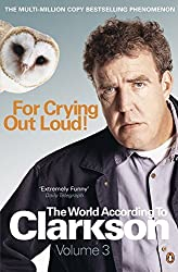 For Crying Out Loud: The World According to Clarkson Volume 3: v. 3 by Jeremy Clarkson (2009-05-14)