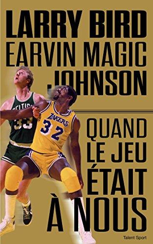 Larry Bird - Magic Johnson : Quand le jeu était à nous