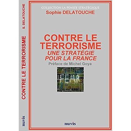 Contre le terrorisme - Une stratégie pour la France