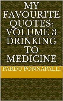 My Favourite Quotes: Volume 3 Drinking to Medicine (English Edition) par [Ponnapalli, Pardu]