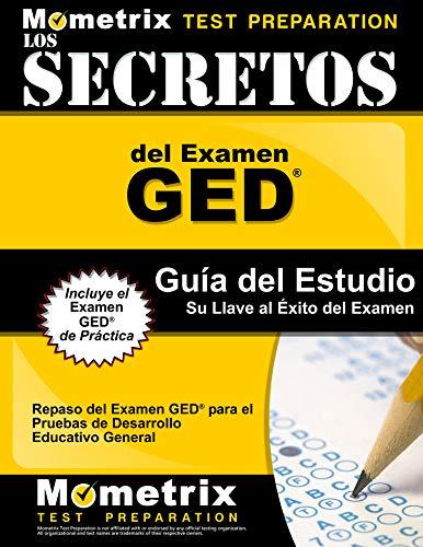 Los Secretos del Examen GED Guia del Estudio: Repaso del Examen GED Para El Pruebas de Desarrollo Educativo General