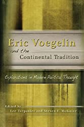 Eric Voegelin and the Continental Tradition: Explorations in Modern Political Thought (ERIC VOEGELIN INST SERIES)