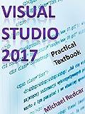 VISUAL STUDIO 2017: Practical Textbook (English Edition)