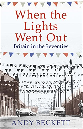 When the Lights Went Out: Britain in the Seventies: British Politics in the Seventies