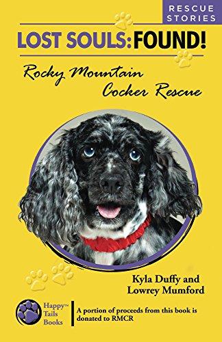 Lost Souls: FOUND! Rocky Mountain Cocker Rescue RESCUE STORIES (English (Cocker Spaniel Tail)