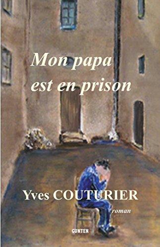 Téléchargez des ebooks pour itouch gratuitement Mon papa est en prison by Yves Couturier PDF B00DU6XKTE