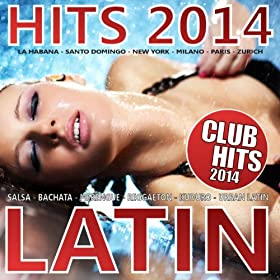 Latino Hits 2014 - Club Hits 2014 (Merengue. Reggaeton, Salsa, Bachata, Kuduro, Urban Latin)