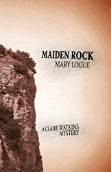 Maiden Rock (Claire Watkins Mysteries) by Mary Logue (2007-11-15)