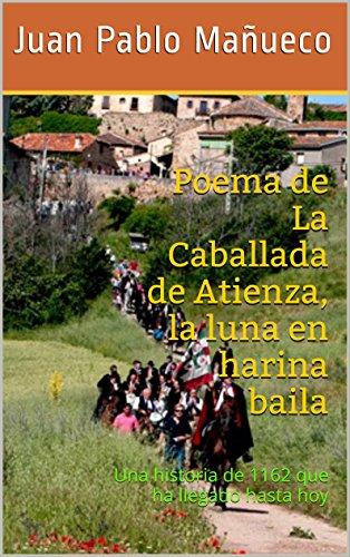 Poema de La Caballada de Atienza, la luna en harina baila: Una historia de 1162 que ha llegado hasta hoy por Juan Pablo Mañueco