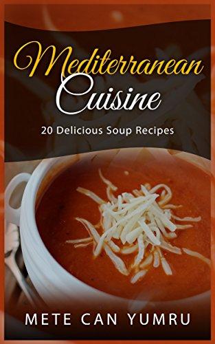 Mediterranean Cuisine: 20 Delicious Soup Recipes (English Edition)