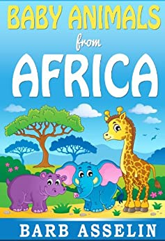Baby Animals from Africa: A rhyming picture book for children aged 0-5 (English Edition) par [Asselin, Barb]