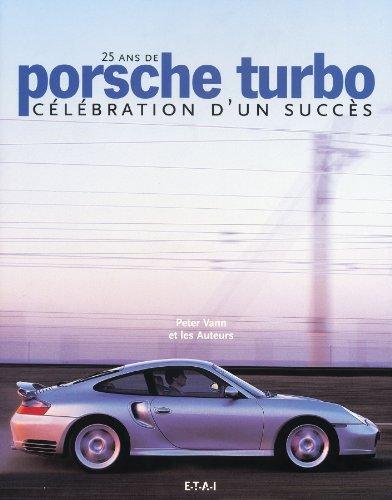 25 ans de Porsche turbo. Célébration d'un succès par Peter Vann, Clauspeter Becker, Malte Jürgens, Michael Köckritz, Eckhard Schimpf