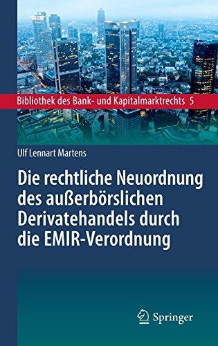 Die rechtliche Neuordnung des außerbörslichen Derivatehandels durch die EMIR-Verordnung: Clearing, Risikoabsicherung und Meldepflichten (Bibliothek des Bank- und Kapitalmarktrechts, Band 5)
