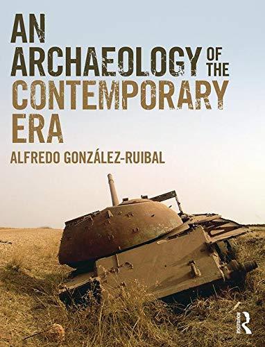 An Archaeology of the Contemporary Era por Alfredo Gonzalez-Ruibal