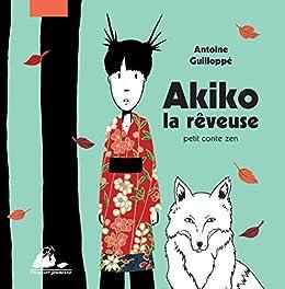 Akiko la rêveuse: Un petit conte zen par [GUILLOPPE, Antoine]