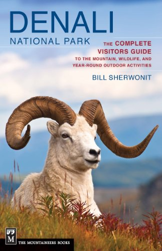 Denali National Park: The Complete Visitors Guide to the Mountain, Wildlife, and Year Round Outdoor Activities por Bill Sherwonit
