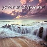 30 Sommeil réparateur - Bonne nuit avec zen musique, Douce sons de la nature, Dormir profond,...