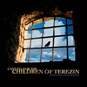 Joyce-Walter: Cantata for the Children of Terezin