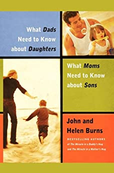 What Dads Need to Know About Daughters/What Moms Need to Know About Sons (English Edition) di [Burns, John, Burns, Helen]