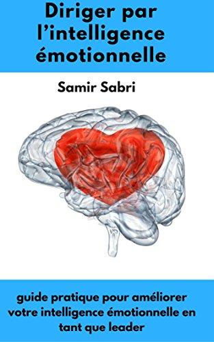 Couverture du livre Diriger par l'intelligence émotionnelle : guide pratique pour améliorer votre intelligence émotionnelle en tant que leader (Développement professionnel et personnel)