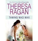 Ragan, Theresa [ Taming Mad Max ] [ TAMING MAD MAX ] Dec - 2011 { Paperback }