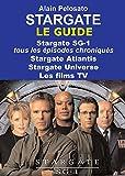 Stargate : le guide: Stargate SG-1 :  tous les épisodes chroniqués ! Stargate Atlantis - Stargate Universe - Les films TV (Les guides des séries TV de SF)