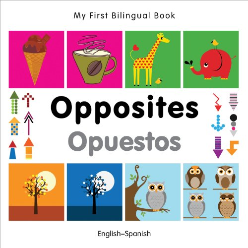 My First Bilingual Book - Opposites: English-spanish por Milet Publishing