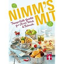 Nimm's mit: Transportable Gerichte für Büro, Schule & Picknick