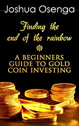 Gold Coin Investment For Beginners - How To Buy Gold Coin And Bullion Safely Without Being Scammed ( Gold Coin Investing 101 & gold Investors Guide 2014): ... Investment For Beginners (English Edition)