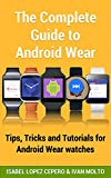 The Complete Guide to Android Wear: Practical Tips, Tricks and Tutorials for Android Wear watches (English Edition)