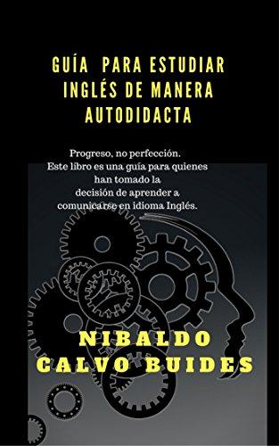 Guía  para estudiar Inglés de manera autodidacta por Nibaldo Calvo Buides
