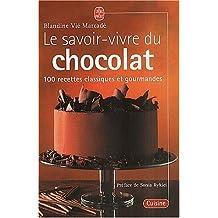 Le savoir-vivre du chocolat : 100 recettes classiques et gourmandes
